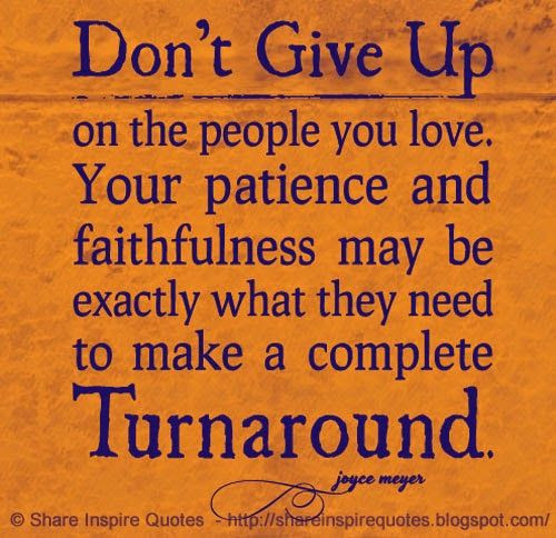 Inspirational life is like quotes funny Don t give up on the people you love Your patience and faithfulness